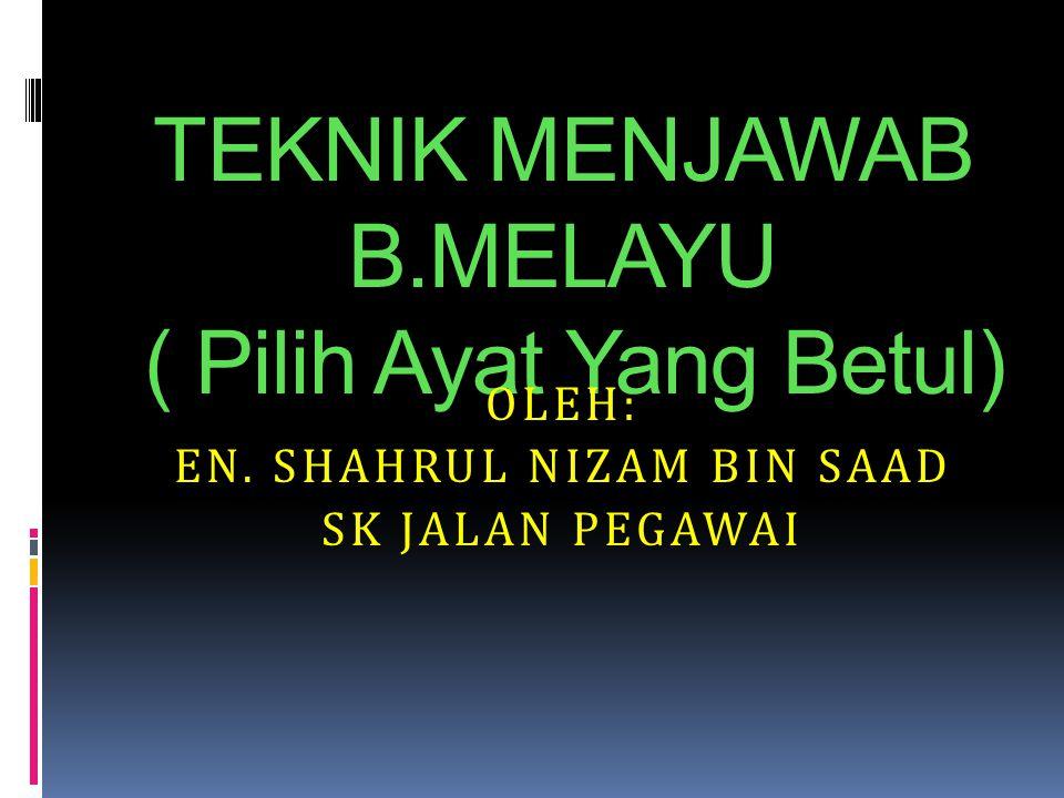 TEKNIK MENJAWAB B.MELAYU ( Pilih Ayat Yang Betul)