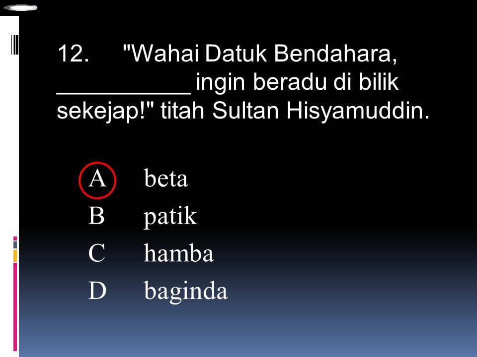 A beta B patik C hamba D baginda