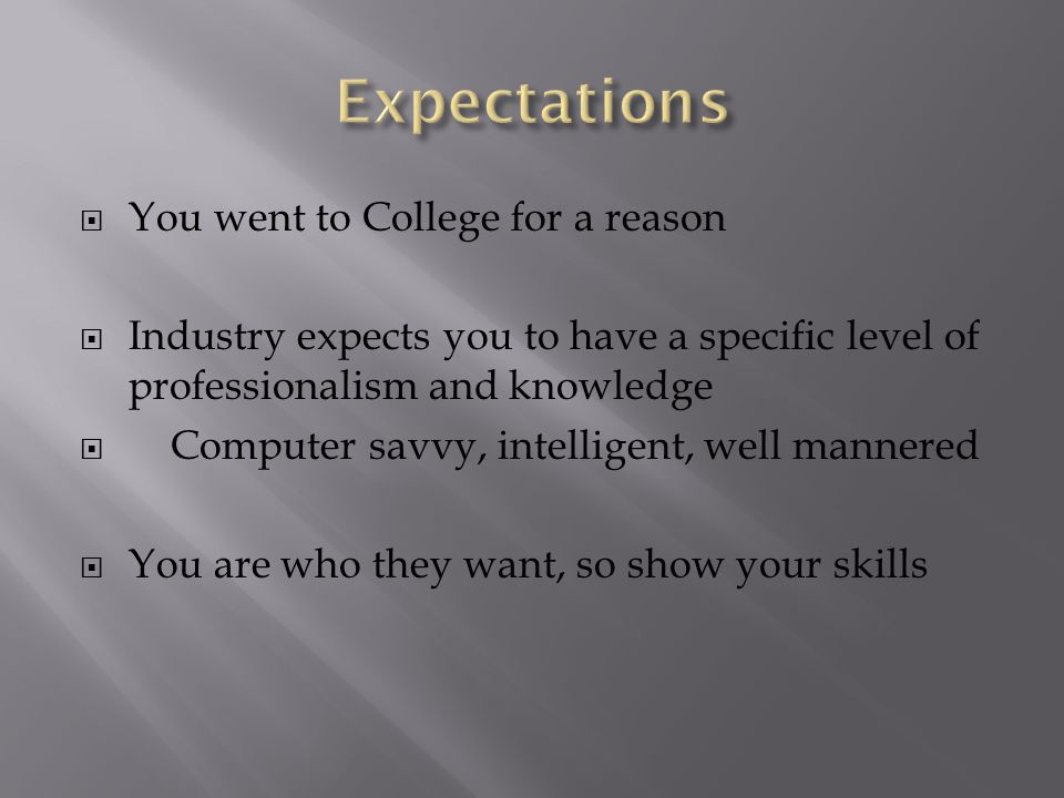 Expectations You went to College for a reason