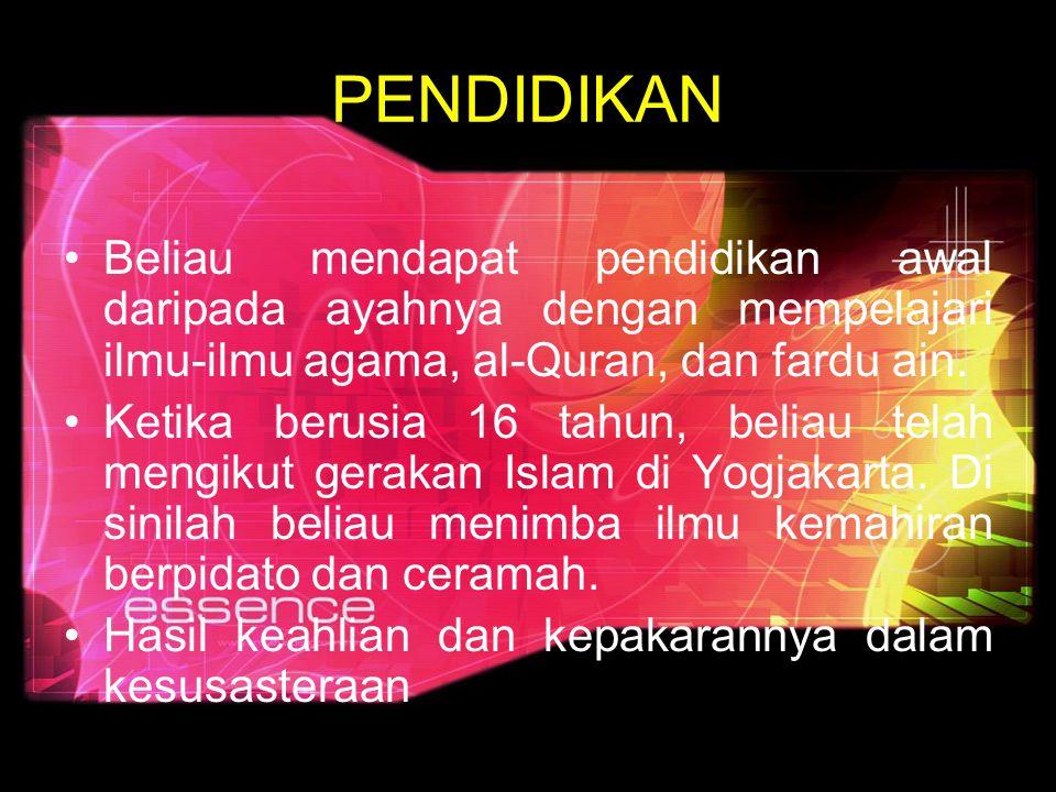 PENDIDIKAN Beliau mendapat pendidikan awal daripada ayahnya dengan mempelajari ilmu-ilmu agama, al-Quran, dan fardu ain.