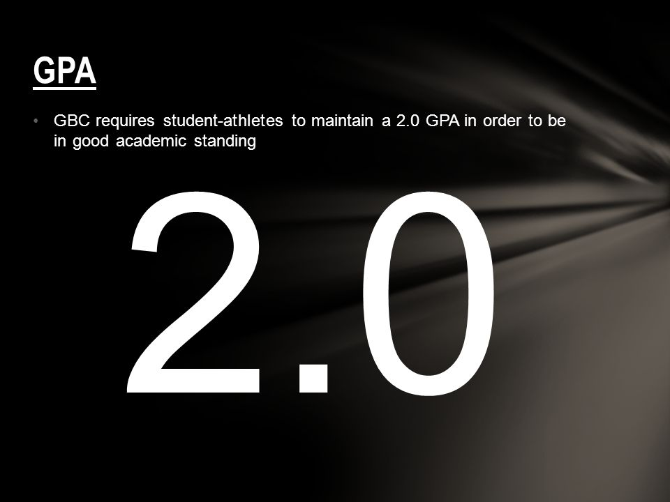 GPA GBC requires student-athletes to maintain a 2.0 GPA in order to be in good academic standing.