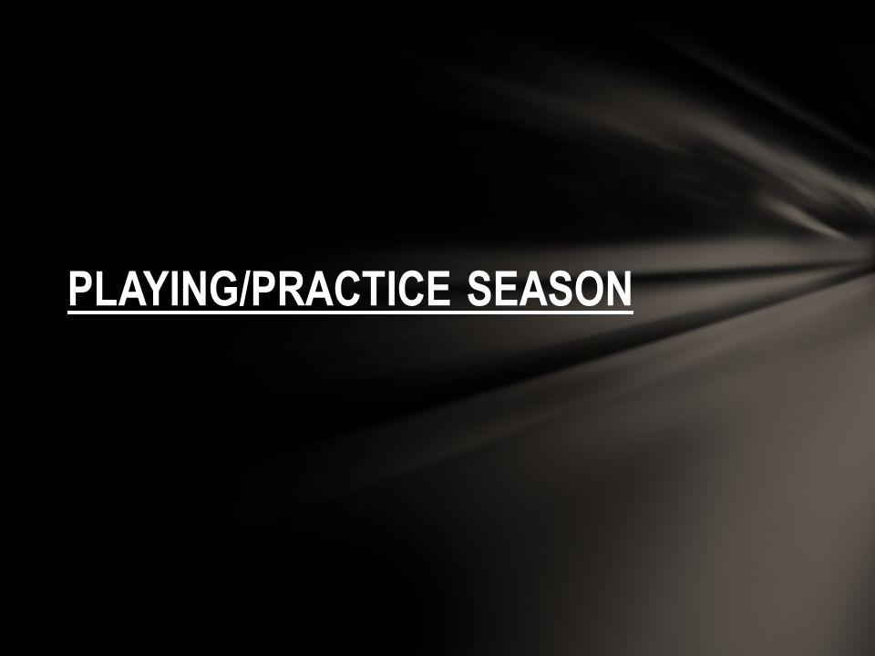 PLAYING/PRACTICE SEASON
