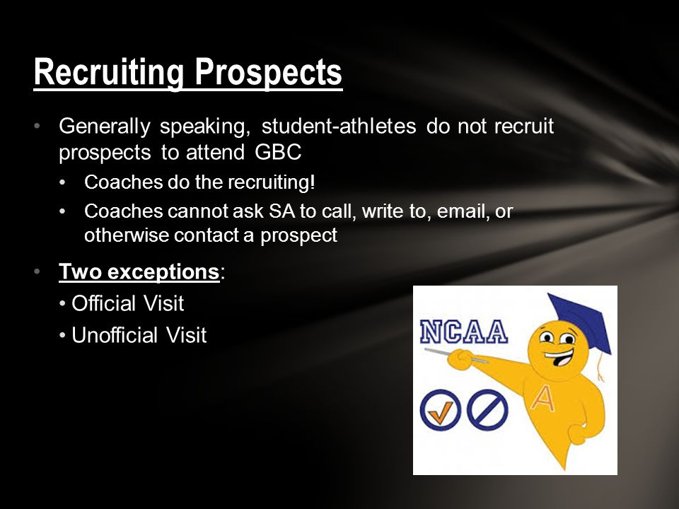 Recruiting Prospects Generally speaking, student-athletes do not recruit prospects to attend GBC. Coaches do the recruiting!
