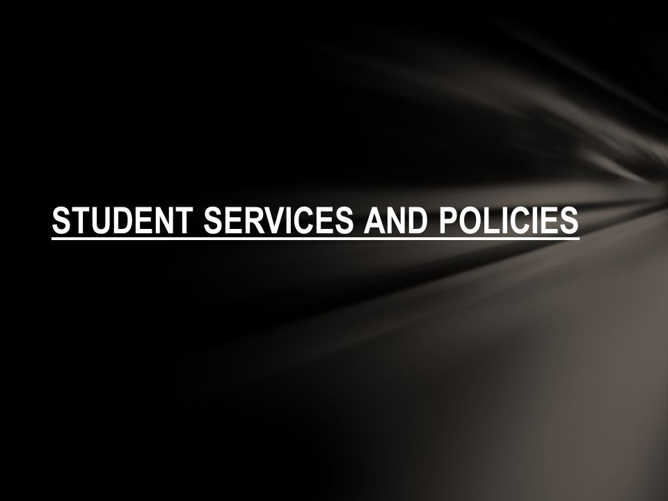 STUDENT SERVICES AND POLICIES