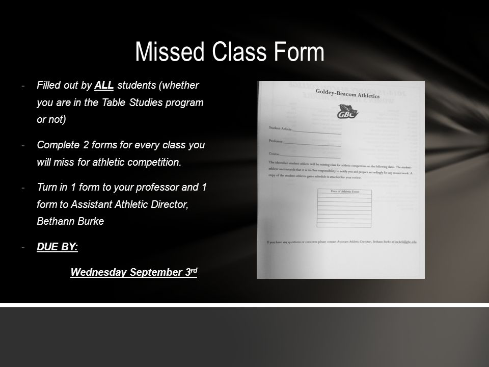 Missed Class Form Filled out by ALL students (whether you are in the Table Studies program or not)