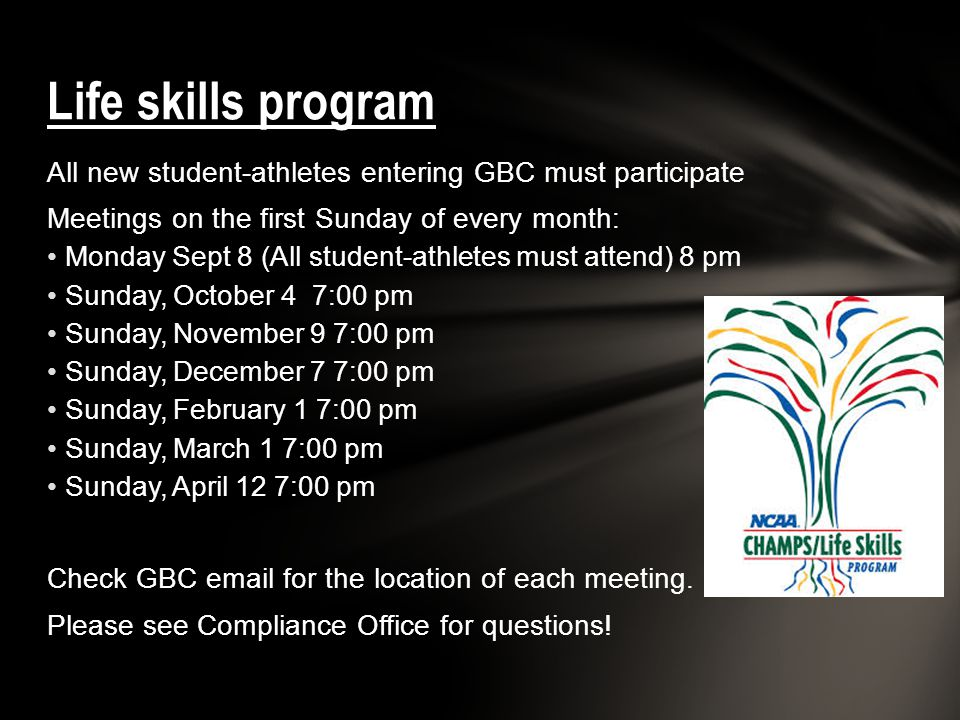 Life skills program All new student-athletes entering GBC must participate. Meetings on the first Sunday of every month: