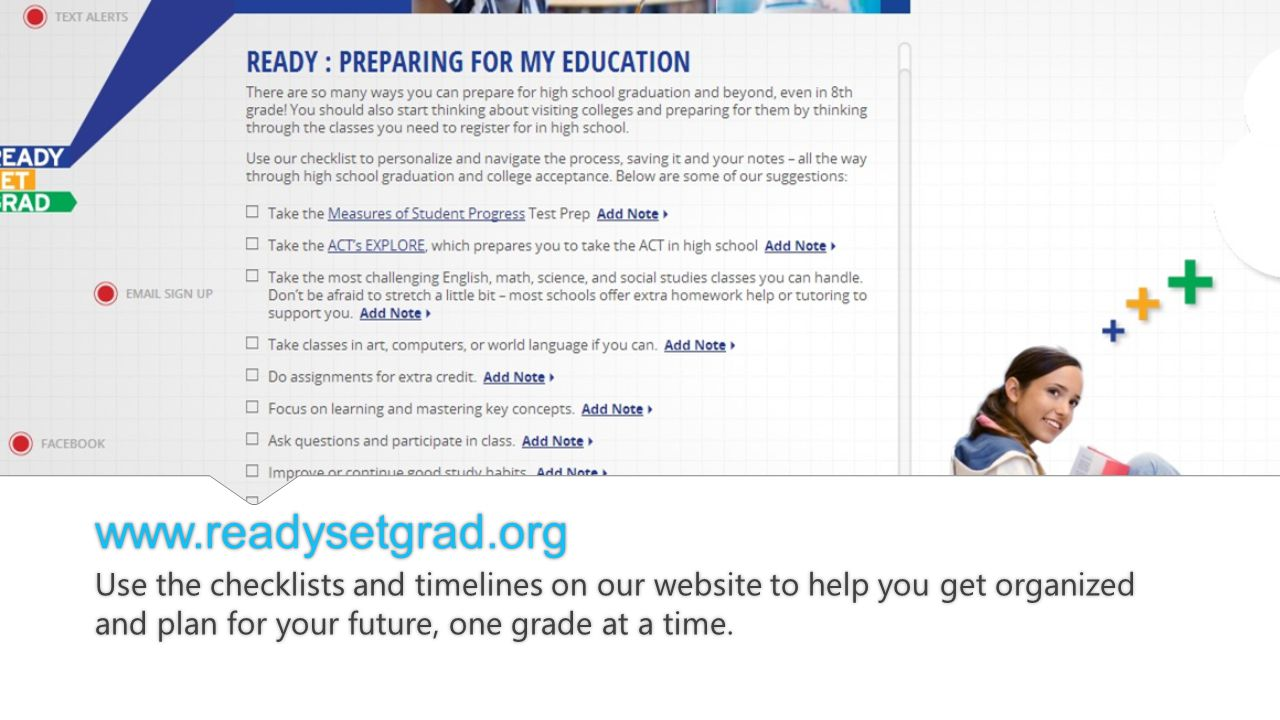 Use the checklists and timelines on our website to help you get organized and plan for your future, one grade at a time.