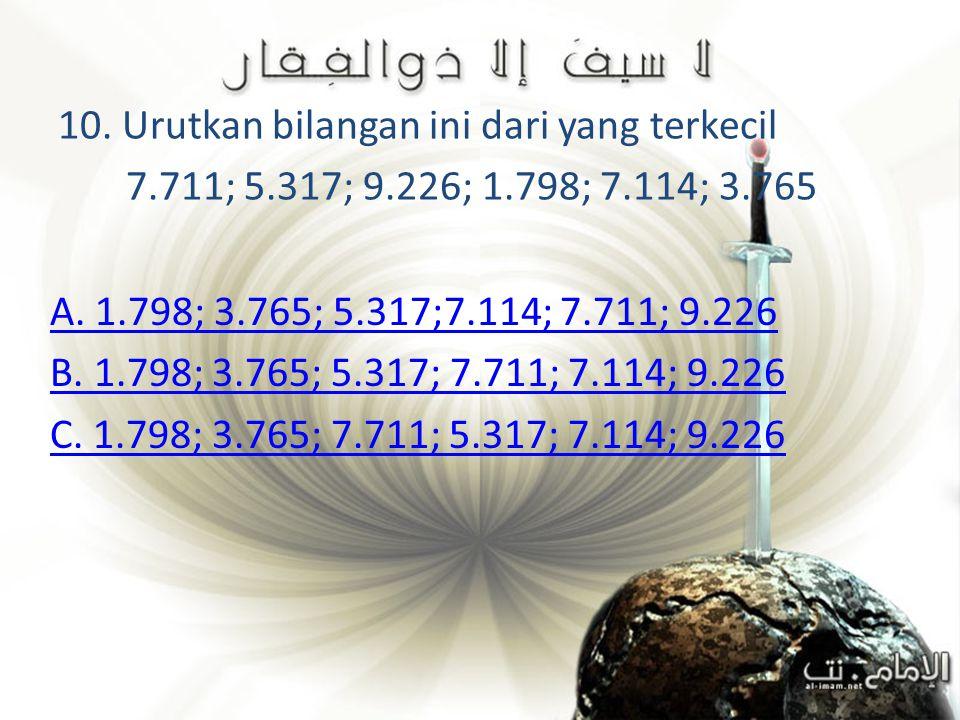 10. Urutkan bilangan ini dari yang terkecil 7. 711; 5. 317; 9. 226; 1