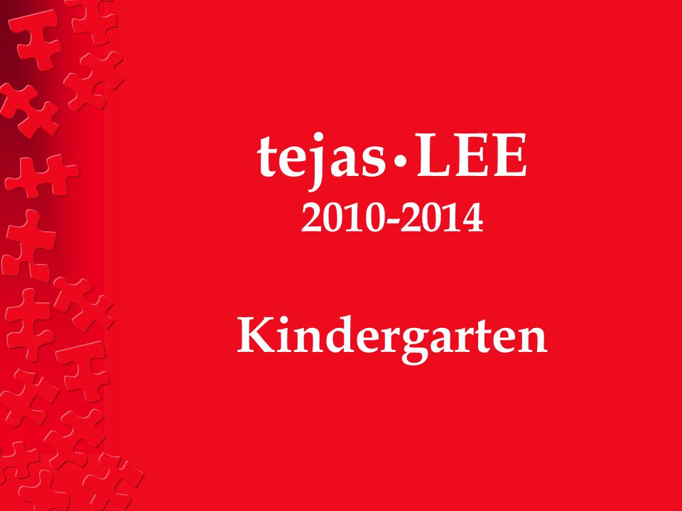 tejas•LEE 2010-2014 Kindergarten