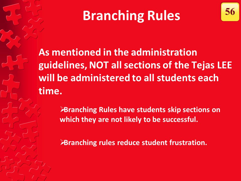 Branching Rules 56. Branching rules have students skip over sections in which they are not likely to succeed. This reduces student frustration.