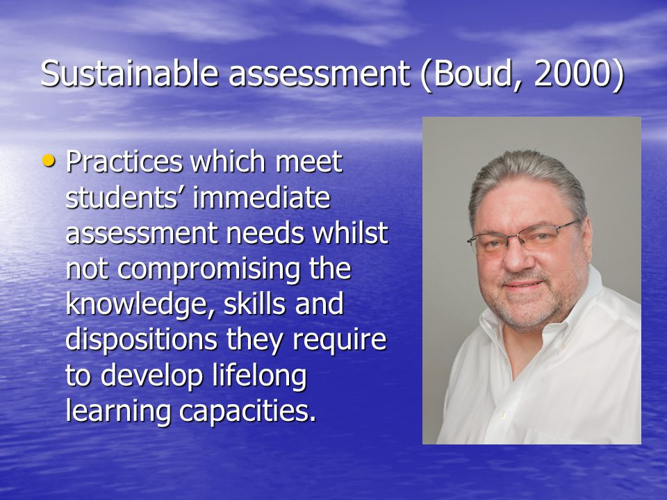 Sustainable assessment (Boud, 2000)