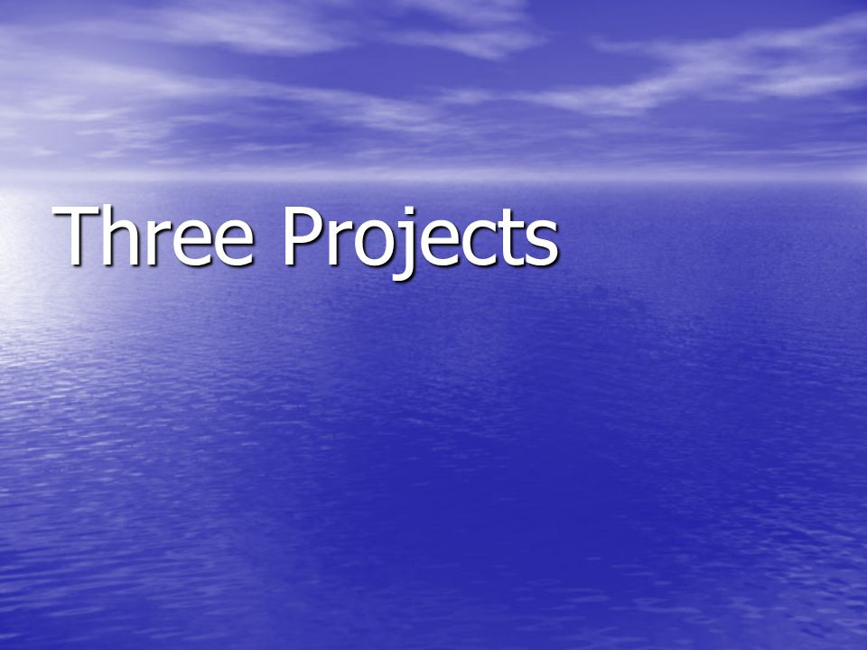 Three Projects