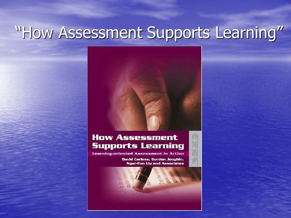 How Assessment Supports Learning