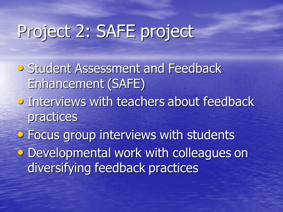 Project 2: SAFE project Student Assessment and Feedback Enhancement (SAFE) Interviews with teachers about feedback practices.
