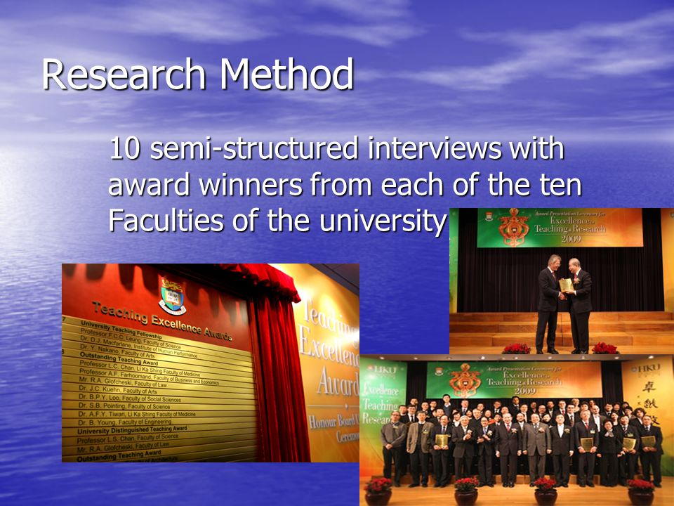 Research Method 10 semi-structured interviews with award winners from each of the ten Faculties of the university.