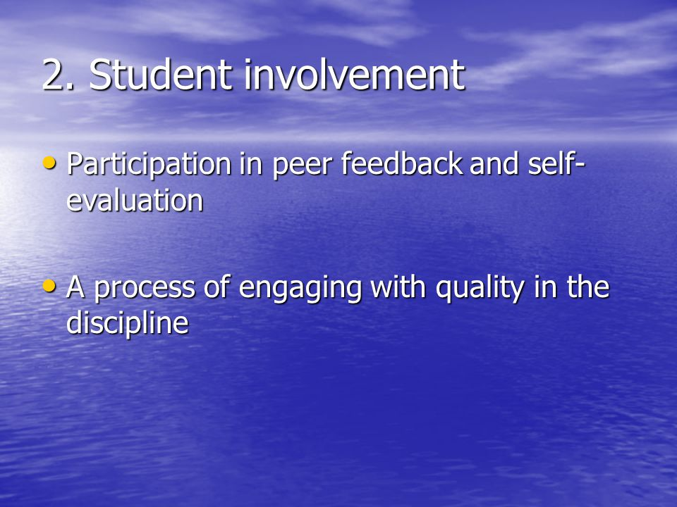 2. Student involvement Participation in peer feedback and self-evaluation.