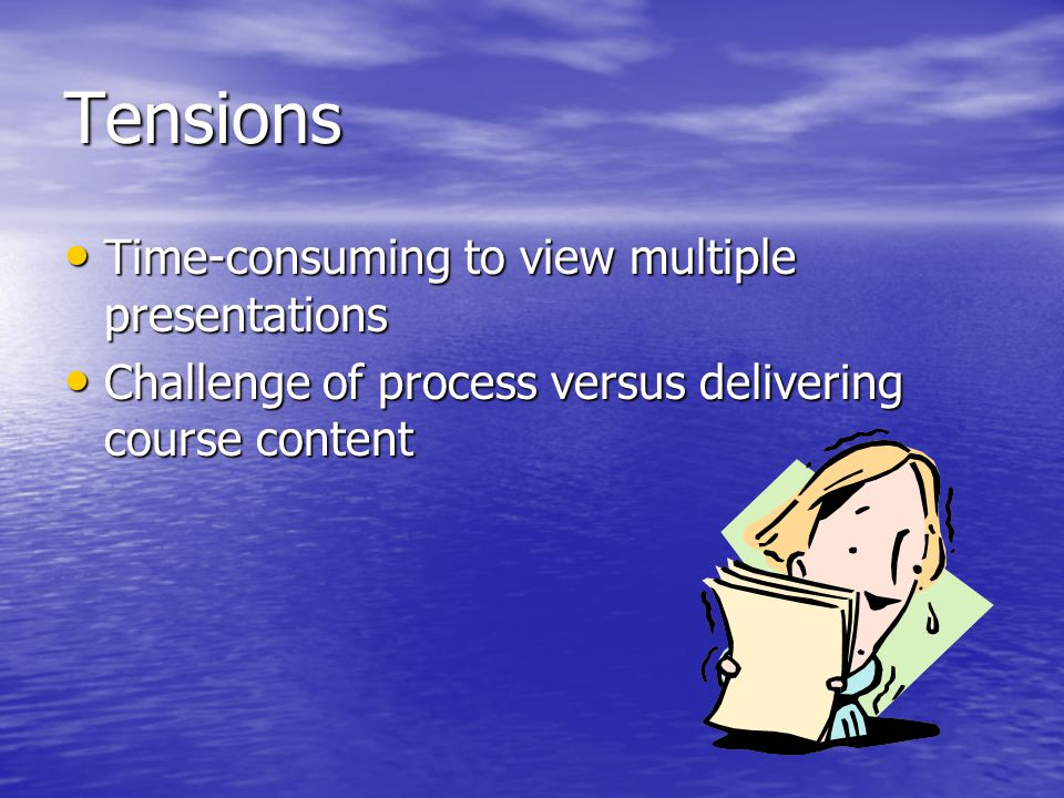 Tensions Time-consuming to view multiple presentations