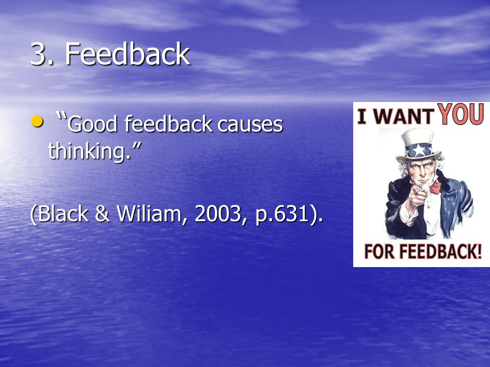3. Feedback Good feedback causes thinking.