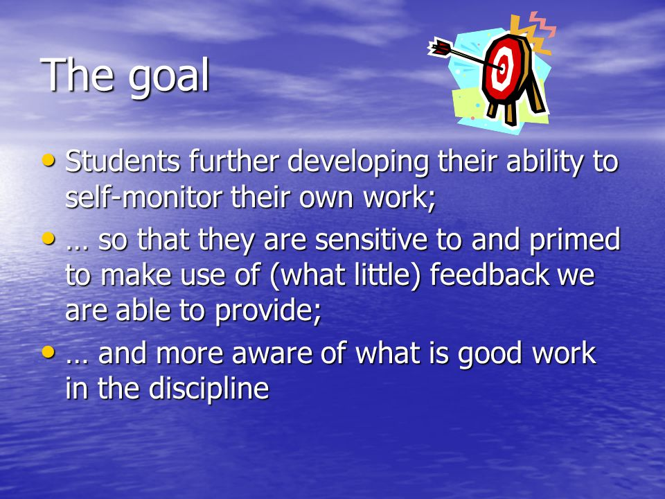 The goal Students further developing their ability to self-monitor their own work;