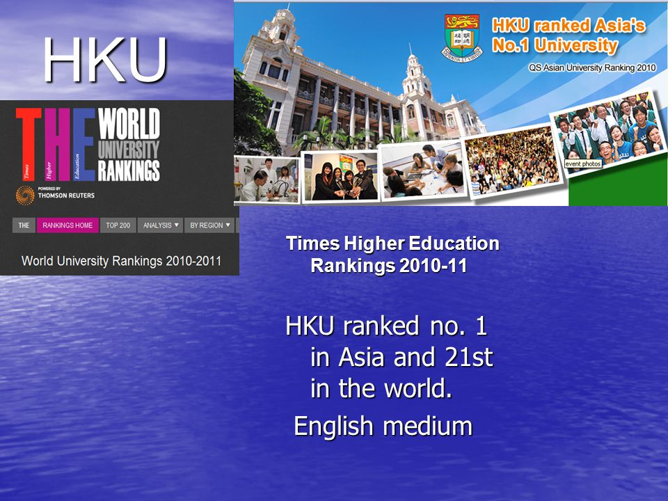 HKU HKU ranked no. 1 in Asia and 21st in the world. English medium