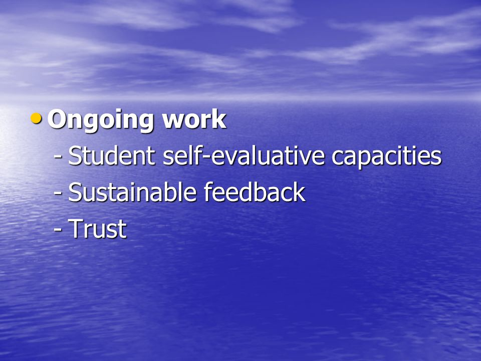 Ongoing work Student self-evaluative capacities Sustainable feedback Trust