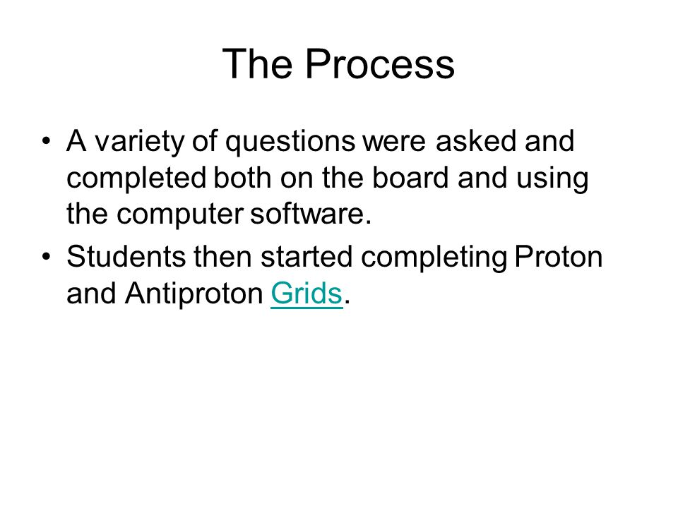 The Process A variety of questions were asked and completed both on the board and using the computer software.