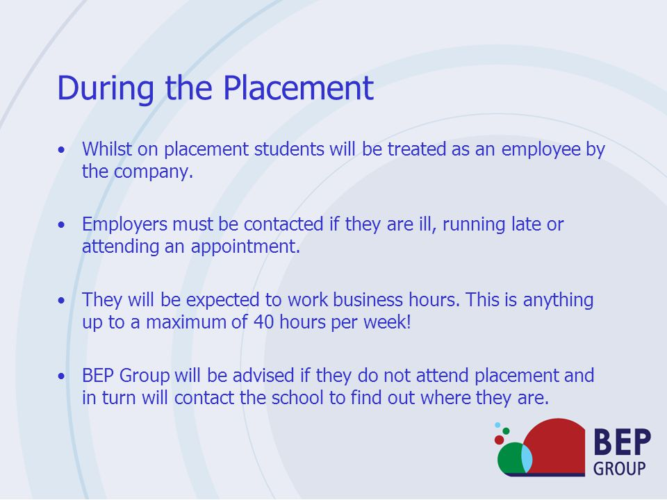 During the Placement Whilst on placement students will be treated as an employee by the company.