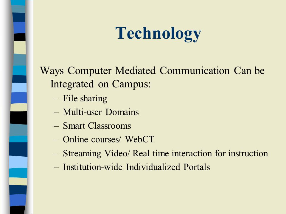 Technology Ways Computer Mediated Communication Can be Integrated on Campus: File sharing. Multi-user Domains.