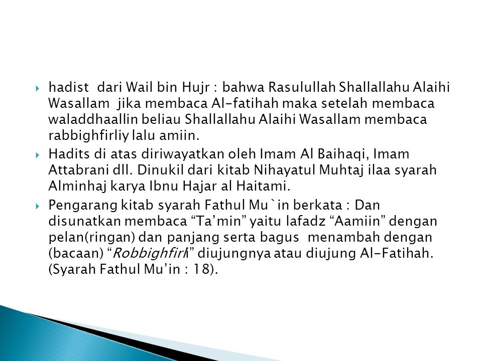 hadist dari Wail bin Hujr : bahwa Rasulullah Shallallahu Alaihi Wasallam jika membaca Al-fatihah maka setelah membaca waladdhaallin beliau Shallallahu Alaihi Wasallam membaca rabbighfirliy lalu amiin.