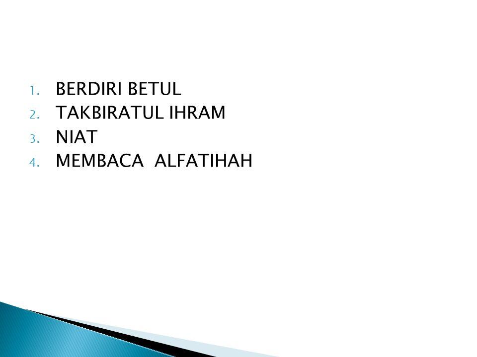 BERDIRI BETUL TAKBIRATUL IHRAM NIAT MEMBACA ALFATIHAH