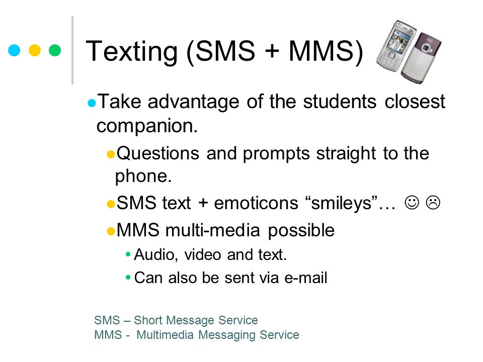Texting (SMS + MMS) Take advantage of the students closest companion.
