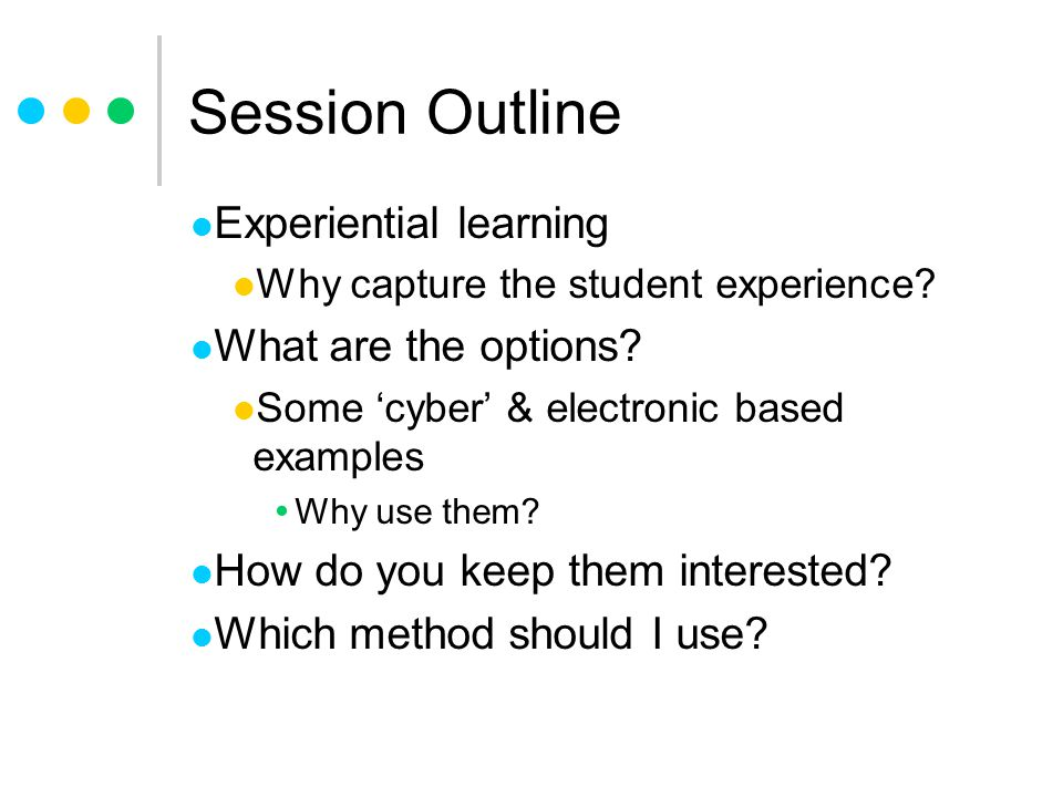 Session Outline Experiential learning What are the options