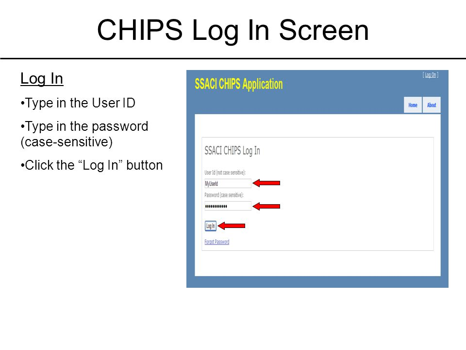 CHIPS Log In Screen Log In Type in the User ID