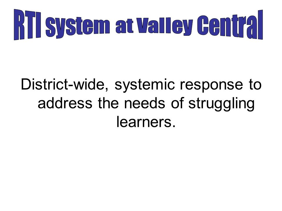 RTI system at Valley Central