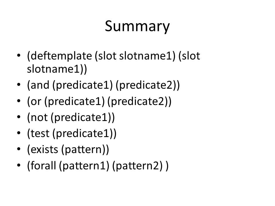 Summary (deftemplate (slot slotname1) (slot slotname1))