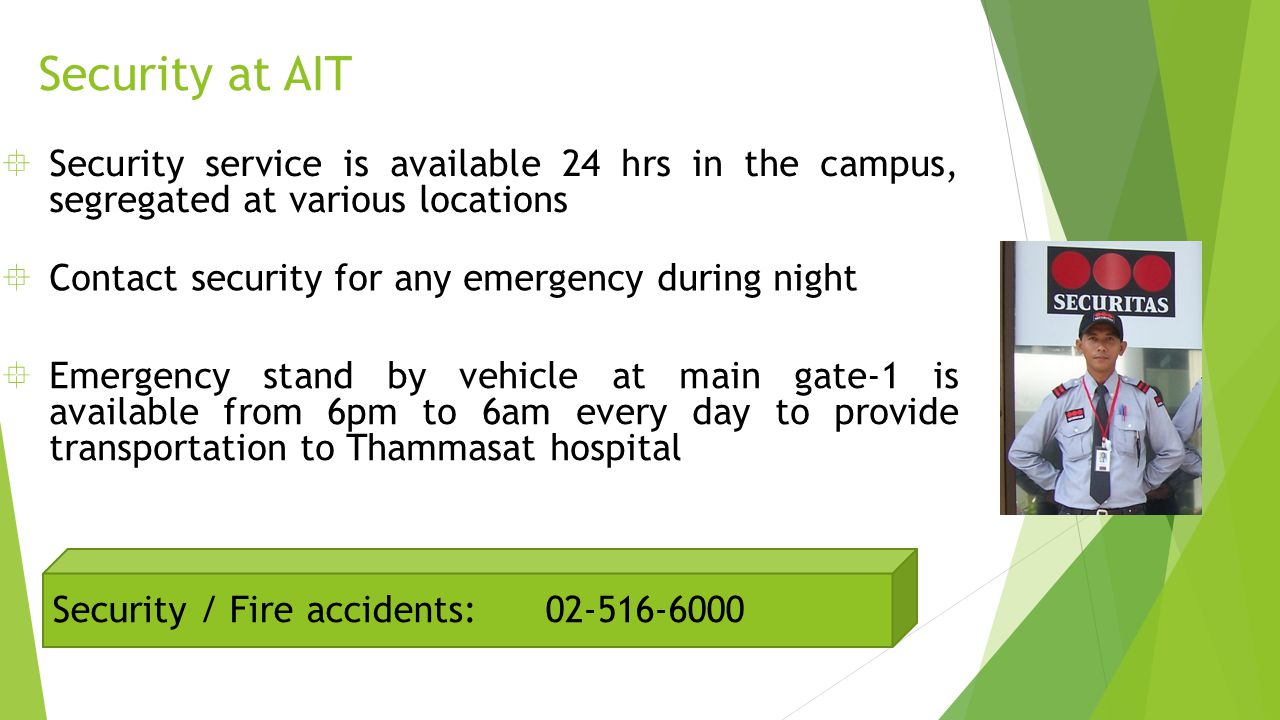 Security at AIT Security service is available 24 hrs in the campus, segregated at various locations.