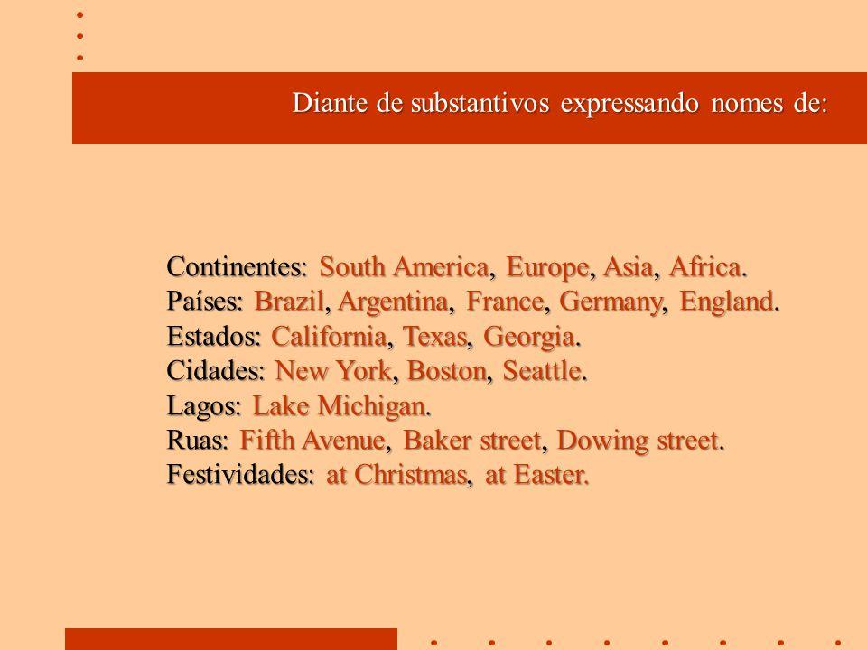 Diante de substantivos expressando nomes de: