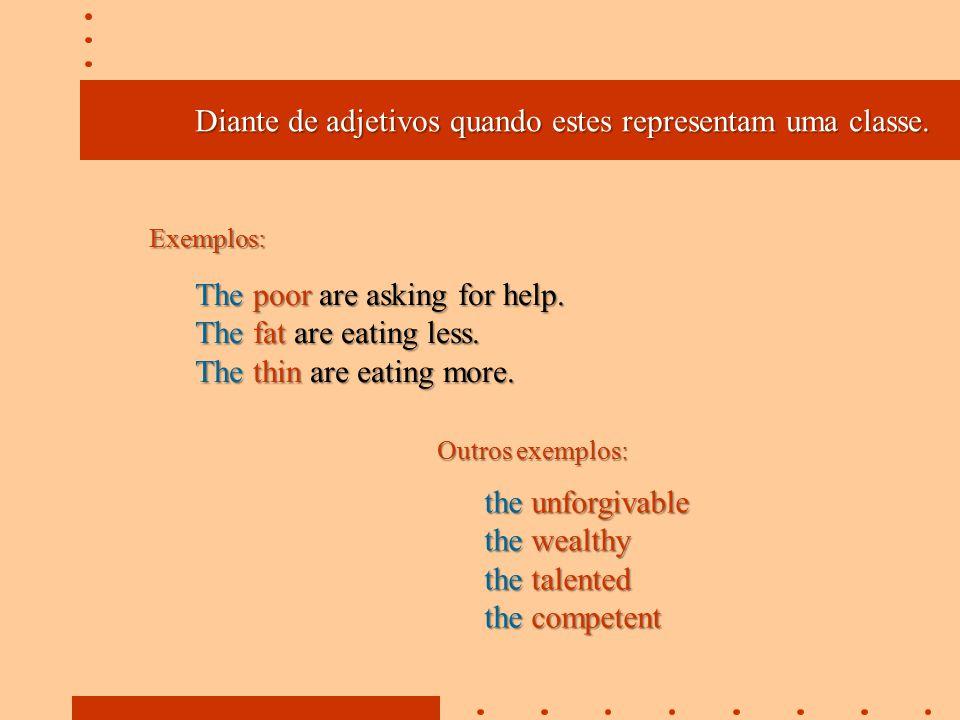 Diante de adjetivos quando estes representam uma classe.