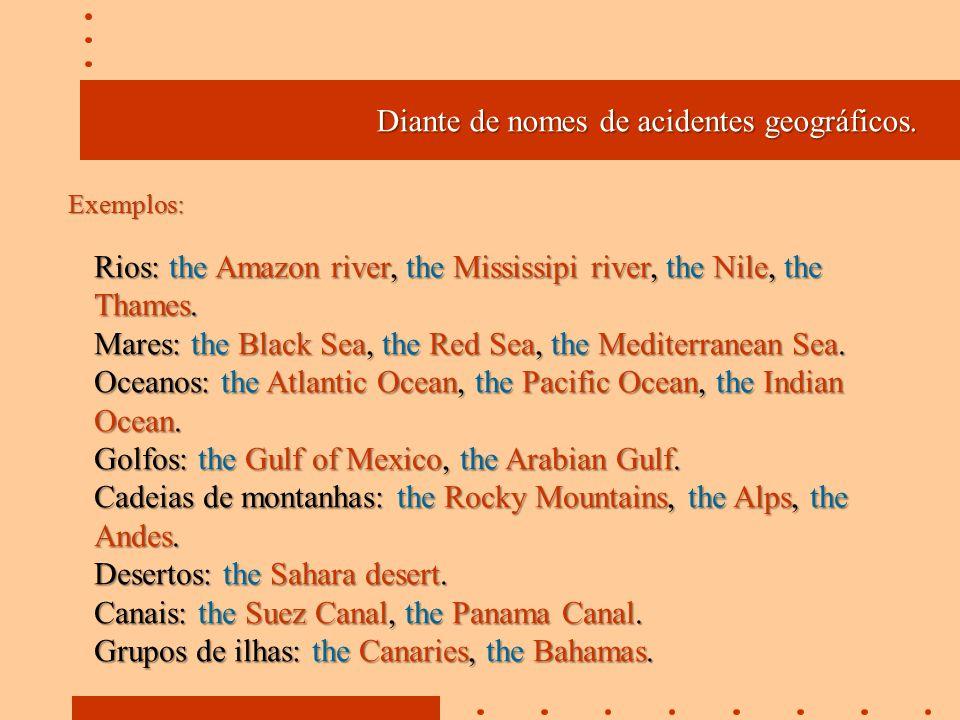 Diante de nomes de acidentes geográficos.