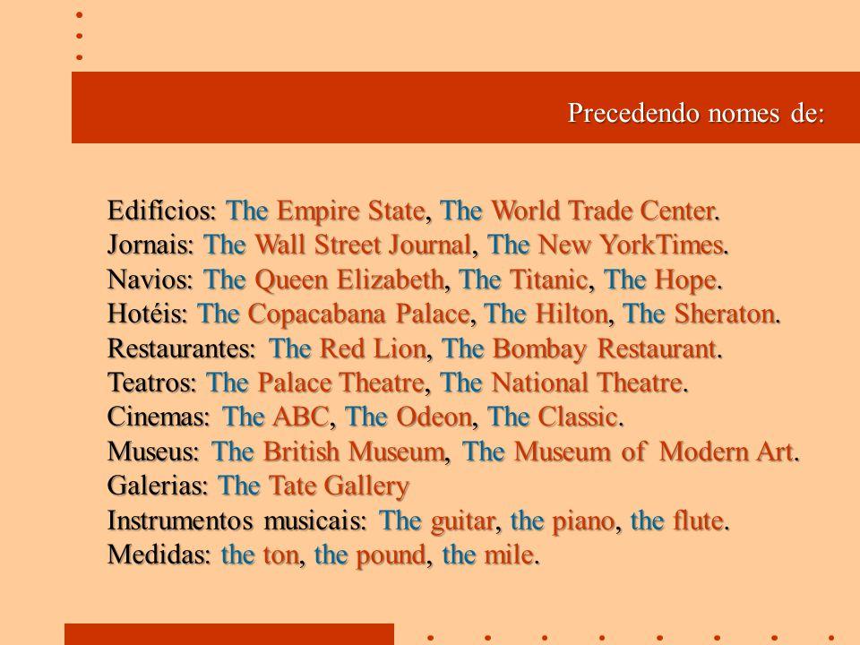 Precedendo nomes de: Edifícios: The Empire State, The World Trade Center. Jornais: The Wall Street Journal, The New YorkTimes.