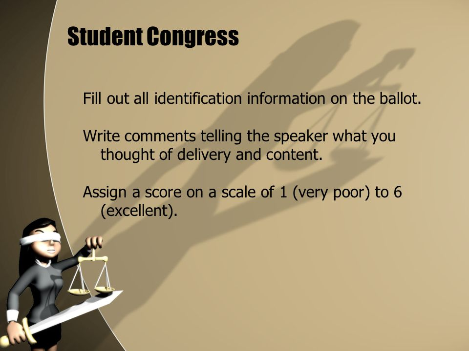 Student Congress Fill out all identification information on the ballot. Write comments telling the speaker what you thought of delivery and content.