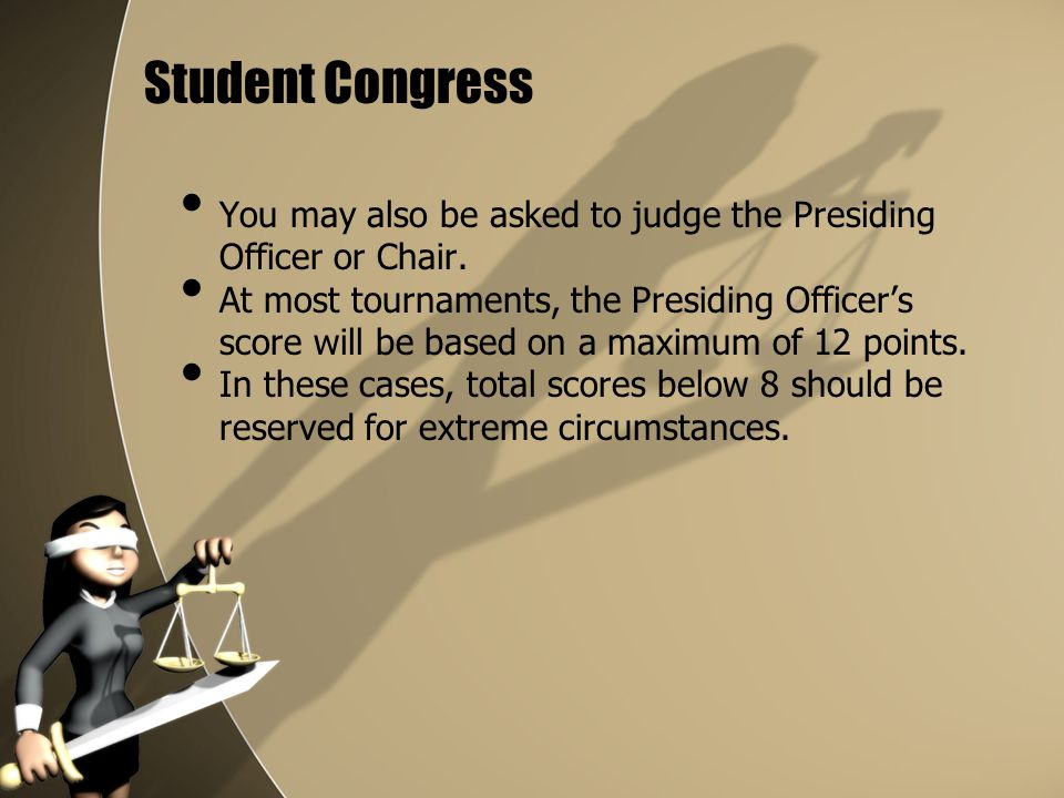 Student Congress You may also be asked to judge the Presiding Officer or Chair.