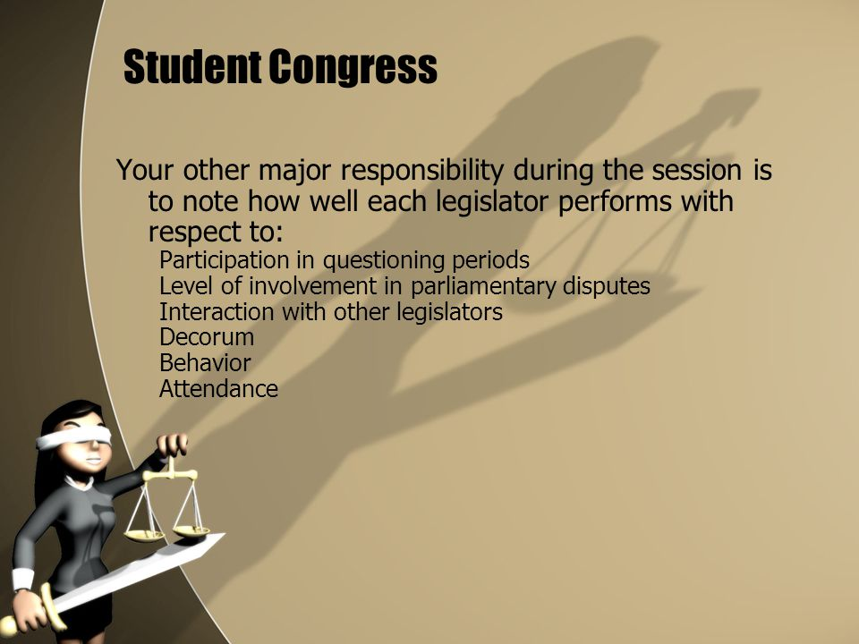 Student Congress Your other major responsibility during the session is to note how well each legislator performs with respect to: