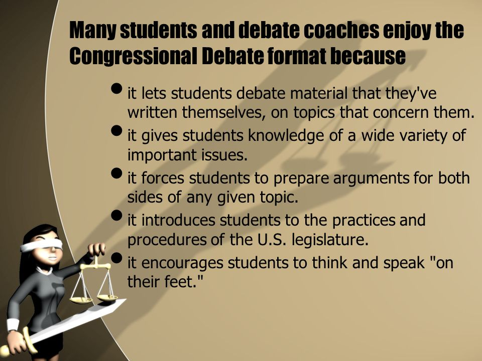 Many students and debate coaches enjoy the Congressional Debate format because