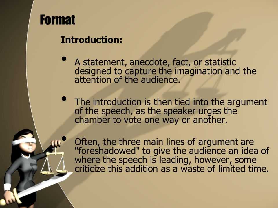 Format Introduction: A statement, anecdote, fact, or statistic designed to capture the imagination and the attention of the audience.