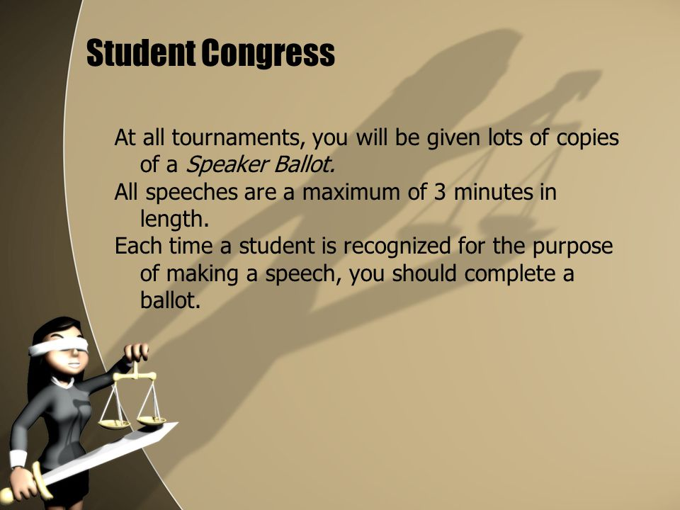 Student Congress At all tournaments, you will be given lots of copies of a Speaker Ballot. All speeches are a maximum of 3 minutes in length.