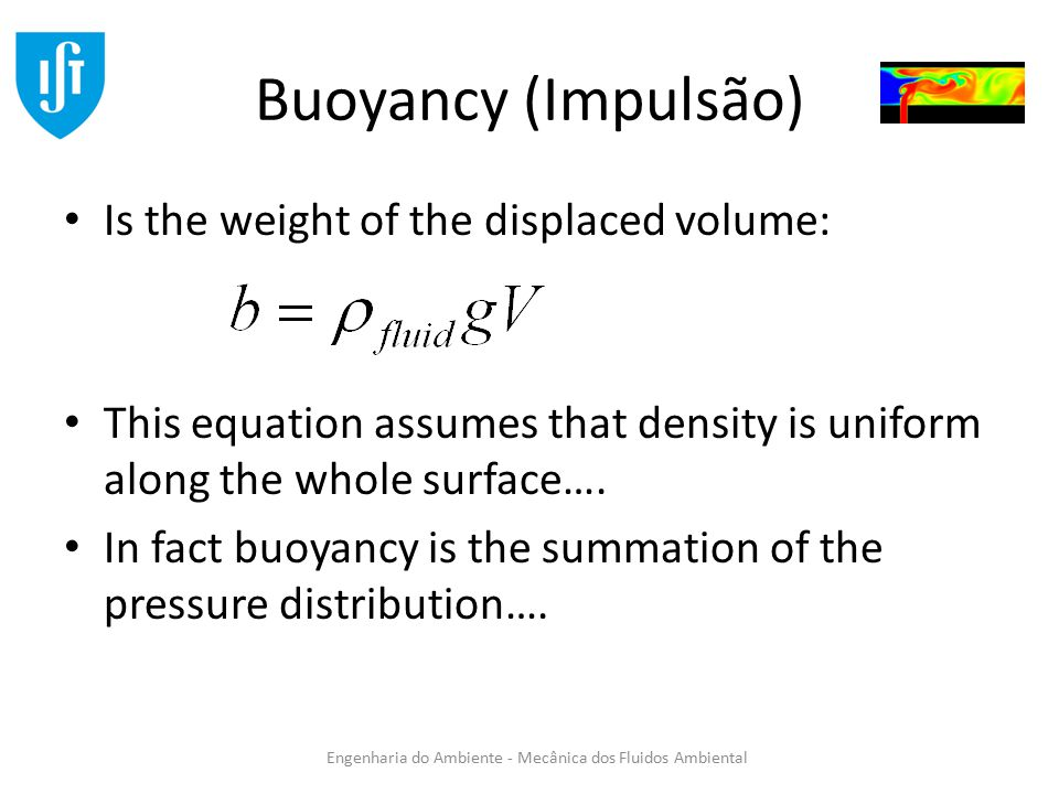 Buoyancy (Impulsão) Is the weight of the displaced volume:
