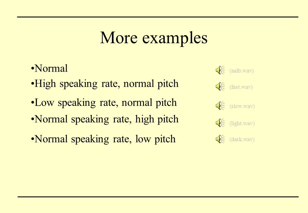 More examples Normal High speaking rate, normal pitch