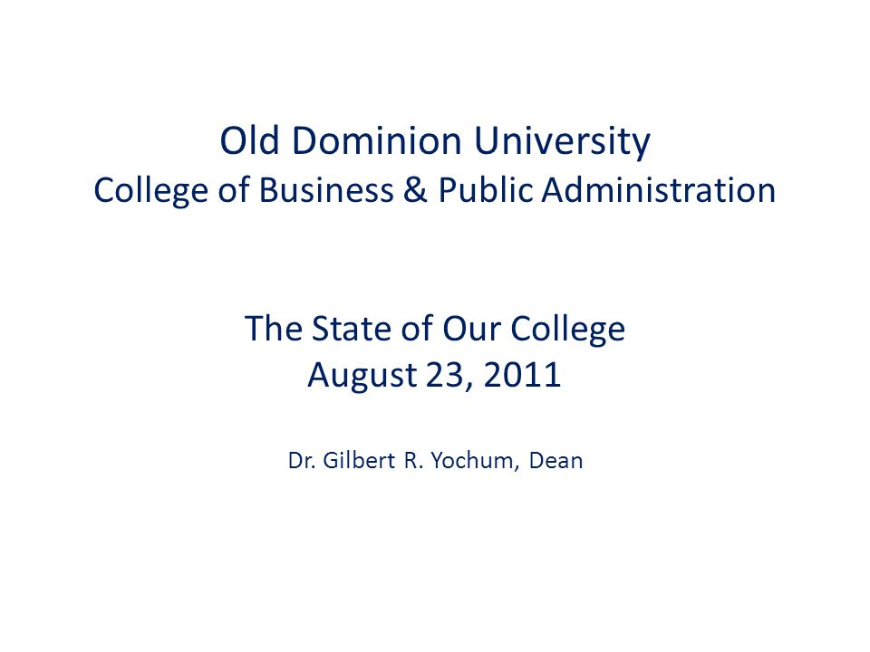 Old Dominion University College of Business & Public Administration The State of Our College August 23, 2011 Dr.