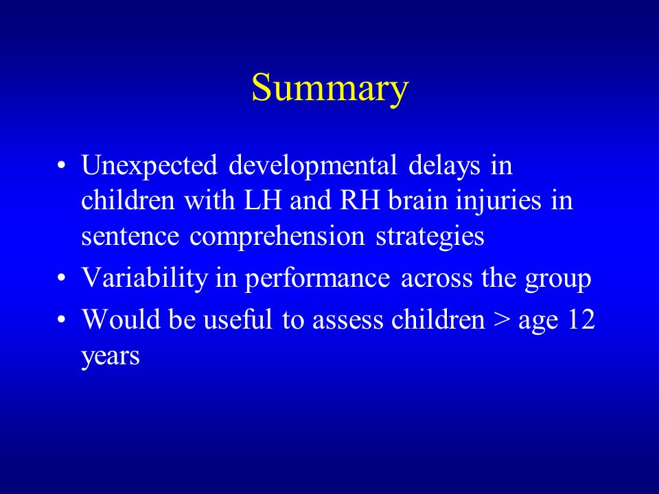 Summary Unexpected developmental delays in children with LH and RH brain injuries in sentence comprehension strategies.
